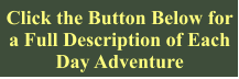 Click the Button Below for a Full Description of Each Day Adventure